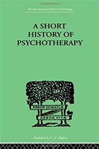 eBook International Library of Psychology: A Short History Of Psychotherapy: In Theory and Practice (Volume 184) download