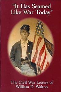 eBook It Has Seamed Like War Today: The Civil War Letters of William D. Walton download