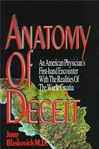 eBook Anatomy Of Deceit- An American Physician's First-Hand Encounter With The Realities Of The War In Croatia download