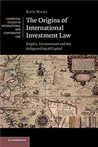 eBook The Origins of International Investment Law: Empire, Environment and the Safeguarding of Capital (Cambridge Studies in International and Comparative Law) download