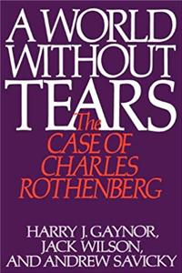 eBook A World Without Tears: The Case of Charles Rothenberg download