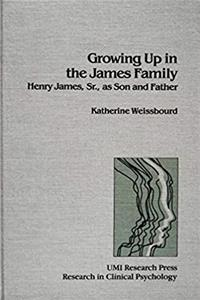 eBook Growing Up in the James Family: Henry James as Son and Father (Research in clinical psychology) download