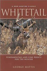 eBook Whitetail: Fundamentals and Fine Points For the Hunter download