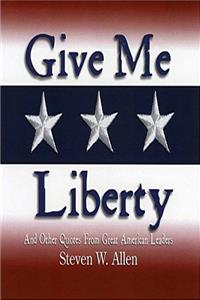 eBook Give Me Liberty snd Other Quotes From Great American Leaders download