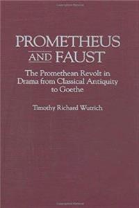 eBook Prometheus and Faust: The Promethean Revolt in Drama from Classical Antiquity to Goethe (Contributions to the Study of World Literature) download