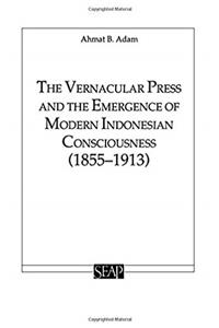 eBook The Vernacular Press and the Emergence of Modern Indonesian Consciousness (Studies on Southeast Asia) download