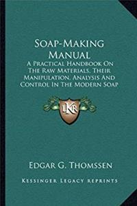 eBook Soap-Making Manual: A Practical Handbook On The Raw Materials, Their Manipulation, Analysis And Control In The Modern Soap Plant (1922) download